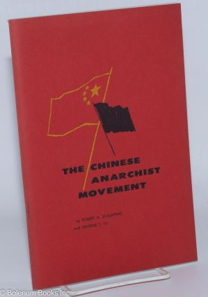 The Chinese anarchist movement. Robert A. Scalapino, George T. Yu.