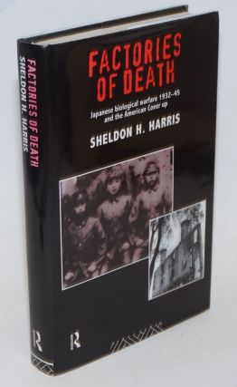 Factories of death, Japanese biological warfare 1932-45 and the American cover-up. Sheldon H. Harris