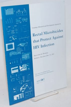 Creating a Research and Development Agenda for Rectal Microbicides that Protect Against HIV...