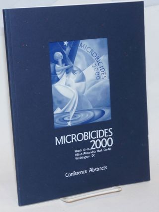 Microbicides 2000: Conference abstracts; March 13-16, Hilton Alexandria Mark Center, Washingto, DC
