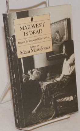 Mae West is Dead; recent lesbian and gay fiction. Adam Mars-Jones, Jane Rule, Sara Maitland,...