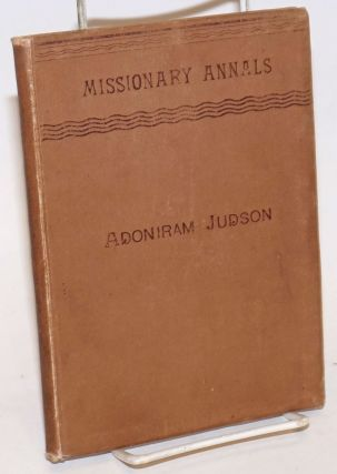 The Life of Adoniram Judson, Missionary to Burmah, 1813 to 1850. Second Edition. Julia H. Jonhston