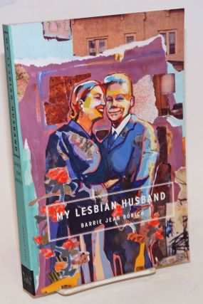 My Lesbian Husband: landscapes of a marriage. Barrie Jean Borich