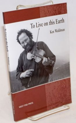 To Live on This Earth. Ken Waldman.