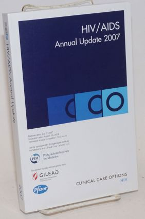HIV/AIDS annual update 2007 based on the proceedings of the 17th annual Clinical Care Options for...