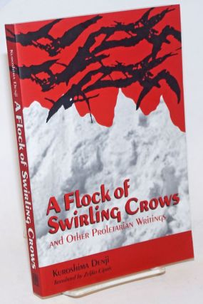 A Flock of Swirling Crows and other Proletarian Writings. Kuroshima Denji