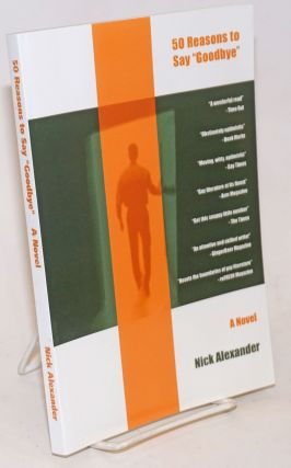 "50 Reasons to Say ""Goodbye"" a novel. Nick Alexander"