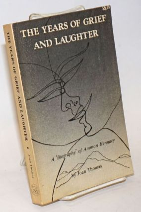 "The years of grief and laughter; a ""biography"" of Ammon Hennacy. Joan Thomas"