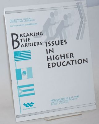 Breaking the Barriers: issues in higher education the eighth annual Wayne State University Latino...