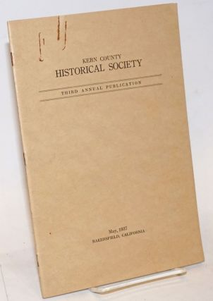 Kern County Historical Society, Founded 1931. Third Annual Publication [featuring] Kern County...