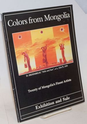 Colors from Mongolia. Twenty of Mongolia's finest artists. Exhibition and sale