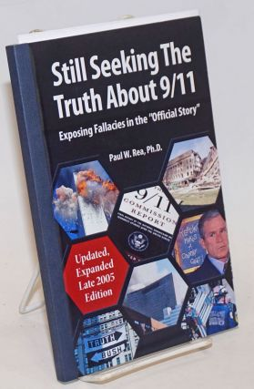 "Still seeking the truth about 9/11: exposing fallacies in ""the official story"" Paul W. Rea"