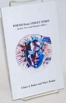 Poems from Street Spirit --- Justice News and Homeless Blues ---. Claire J. Baker, poets Mary...