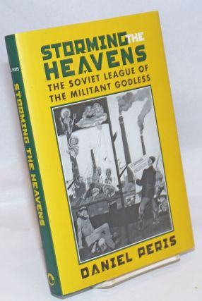 Storming the Heavens; The Soviet League of the Militant Godless. Daniel Peris