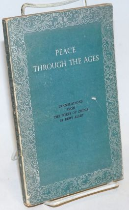 Peace Through the Ages: Translations from the Poets of China. Rewi Alley