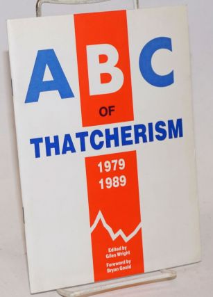 ABC of Thatcherism 1979-1989. Giles Wright