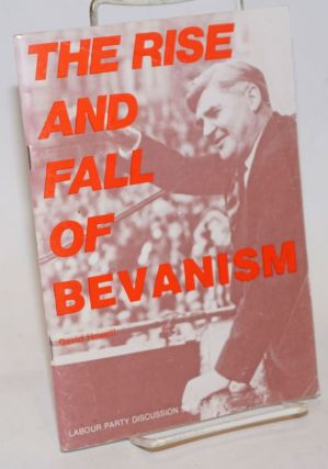 The Rise and Fall of Bevanism. David Howell