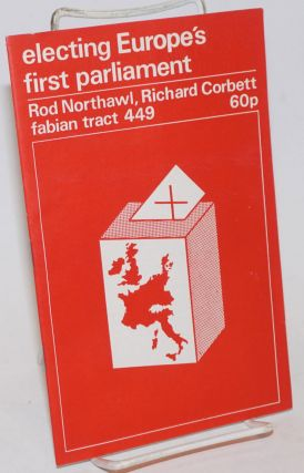 Electing Europe's First Parliament. Rod Northawl, Richard Corbett