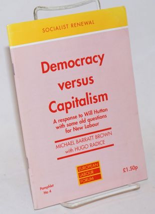 Democracy versus Capitalism A response to Will Hutton with some old questions for New Labour....