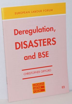 Deregulation, Disasters and BSE. Christopher Gifford
