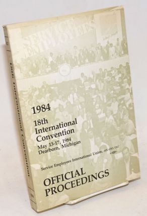 18th international convention. May 13-17, 1984. Dearborn, Michigan. Official proceedings. AFL-CIO Service Employees International Union, CLC.
