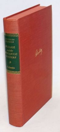 Berlioz and the Romantic Century. Volume II. Third Edition. Jacques Barzun