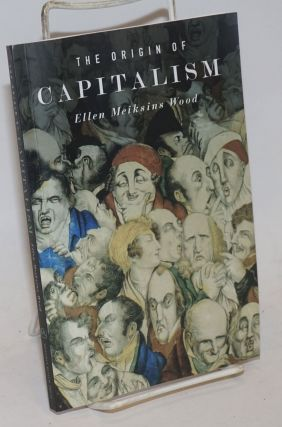 The Origin of Capitalism. Ellen Meiksins Wood.