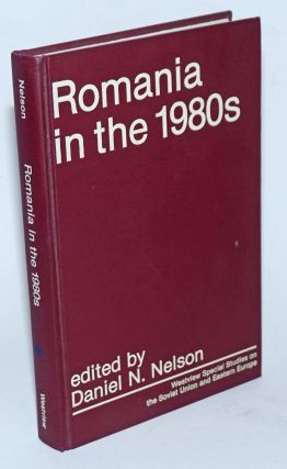 Romania in the 1980s. Daniel N. Nelson