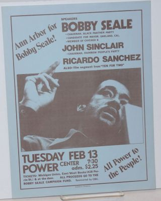 Ann Arbor for Bobby Seale! Speakers Bobby Seale, John Sinclair, Ricardo Sanchez. Tuesday Feb...