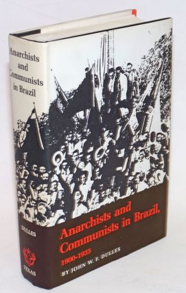 Anarchists and Communists in Brazil, 1900-1935. John W. F. Dulles