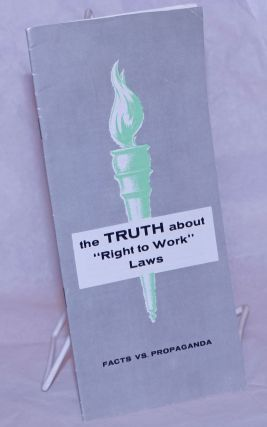 Facts vs. propaganda; the truth about 'Right to Work' laws. American Federation of Labor,...
