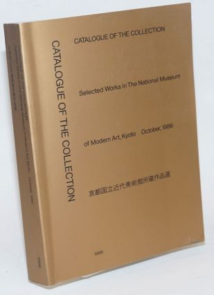 Catalogue of the Collection; Selected Works in The National Museum of Modern Art, Kyoto, October...