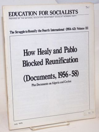 "The struggle to reunify the Fourth International (1954-63): Volume IV. ""Deep Entryism"" and Pablo's anti-unity offensive (Documents, 1956-60). Plus documents from India and Japan. Fourth International."