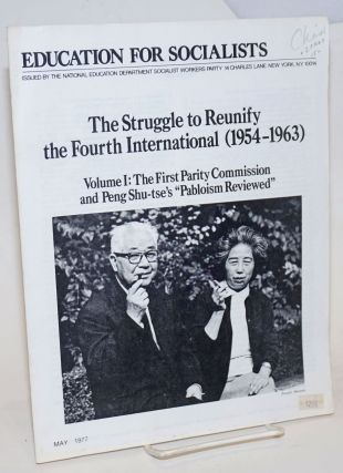 The struggle to reunify the Fourth International (1954-1963). Vol. 1: The first Parity Commission and Peng Shu-tse's 'Pabloism reviewed.' Introductions by Tim Wohlforth and Fred Feldman. Fourth International.
