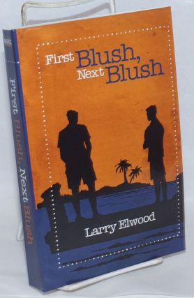 First Blush, Next Blush. Larry Elwood