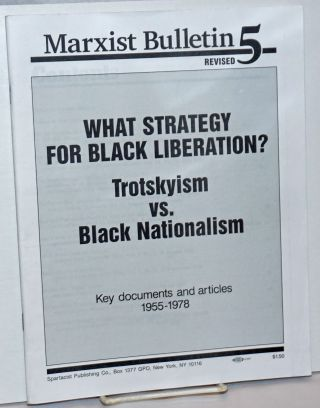 What strategy for Black liberation? Trotskyism vs. Black nationalism. Key documents and articles 1955-1978. Spartacist League.