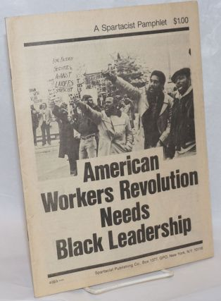 American workers revolution needs black leadership. Spartacist League.