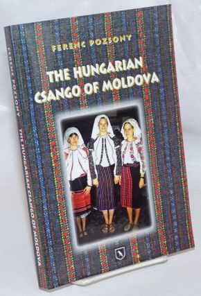 The Hungarian Csango of Moldova [with CD laid in]. Ferenc Pozsony
