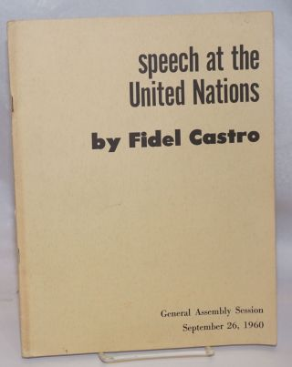 Speech at the United Nations by Fidel Castro General assembly session September 26, 1960. Fidel...