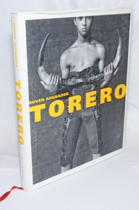 Torero: Matadors from Colombia, Mexico, Peru and Spain. Ruven Afanador, photos, Gloria Maria...
