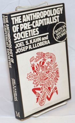 The Anthropology of Pre-Capitalist Societies. Joel S. Kahn, Josep R. Llobera