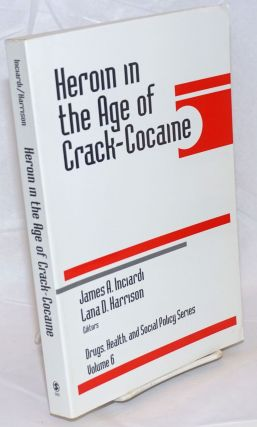 Heroin in the Age of Crack-Cocaine. James A. Inciardi, Lana D. Harrison
