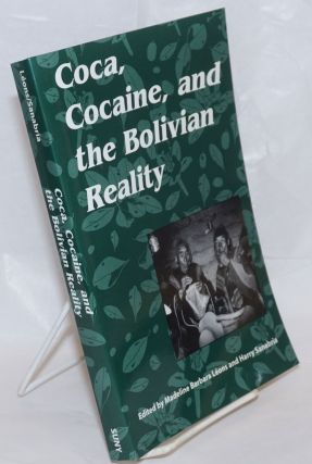 Coca, Cocaine, and the Bolivian Reality. Madeline Barbara Leons, Harry Sanabria
