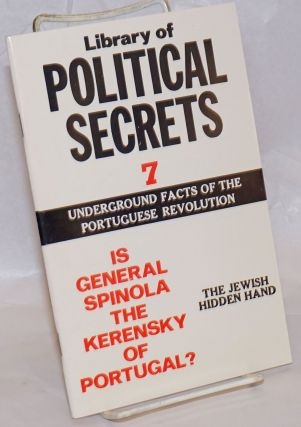 Library of Political Secrets 7: Is General Spinola the Kerensky of Portugal? The Jewish Hidden...
