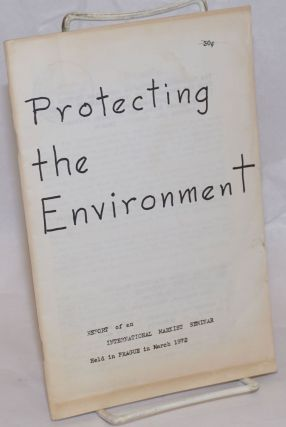 Protecting the environment: report of an International Marxist Seminar held in Prague in March 1972
