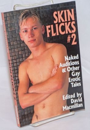 Skin Flicks #2 naked auditions & other gay erotic tales. David MacMillan, Barry Alexander Chad...