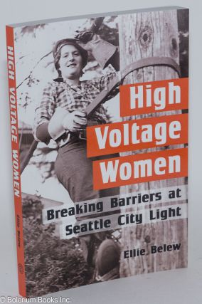 High voltage women, breaking beariers at Seattle City Light. Ellie Belew