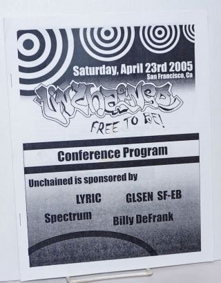 Unchained: free to be! Conference program, Saturday, April 23rd, 2005, San Francisco. GLSE SF-EB...