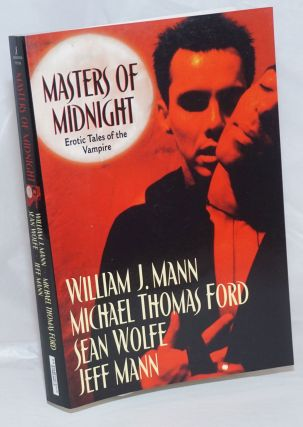 Masters of Midnight erotic tales of the vampire. William J. Mann, Jeff Mann, Michael Tomas Ford,...