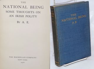 The National Being; Some Thoughts on an Irish Polity. AE, George William Russell